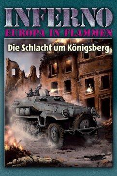 Inferno - Europa in Flammen, Band 3: Die Schlacht um Königsberg - Möllmann, Reinhardt