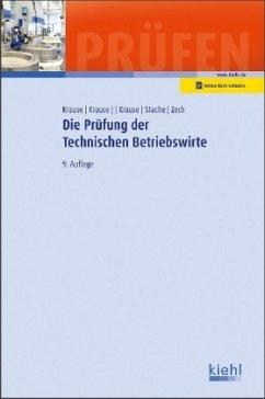 Die Prüfung der Technischen Betriebswirte - Krause, Günter; Krause, Bärbel; Krause, Katharina; Stache, Ines; Zech, Alrik