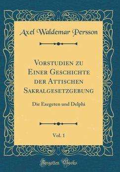 Vorstudien zu Einer Geschichte der Attischen Sakralgesetzgebung, Vol. 1