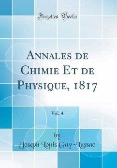 Annales de Chimie Et de Physique, 1817, Vol. 4 (Classic Reprint)