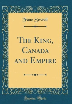 The King, Canada and Empire (Classic Reprint)