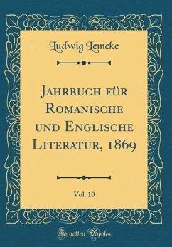 Jahrbuch für Romanische und Englische Literatur, 1869, Vol. 10 (Classic Reprint)