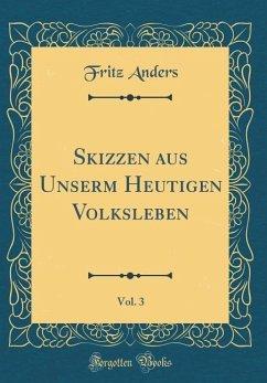 Skizzen aus Unserm Heutigen Volksleben, Vol. 3 (Classic Reprint)