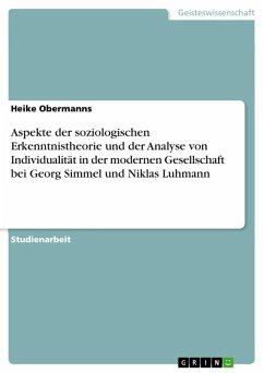 Aspekte der soziologischen Erkenntnistheorie und der Analyse von Individualität in der modernen Gesellschaft bei Georg Simmel und Niklas Luhmann (eBook, ePUB)