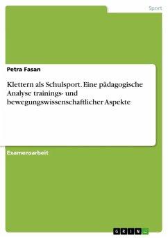 Klettern als Schulsport - Eine pädagogische Analyse unter Miteinbeziehung trainings- und bewegungswissenschaftlicher Aspekte (eBook, ePUB)
