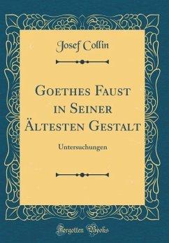 Goethes Faust in Seiner Ältesten Gestalt