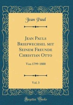 Jean Pauls Briefwechsel mit Seinem Freunde Christian Otto, Vol. 3