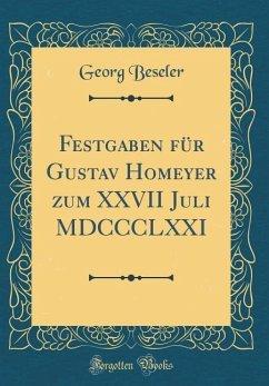 Festgaben für Gustav Homeyer zum XXVII Juli MDCCCLXXI (Classic Reprint) - Beseler, Georg