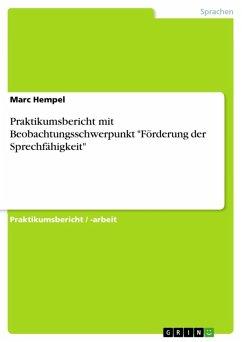 """Praktikumsbericht mit Beobachtungsschwerpunkt """"Förderung der Sprechfähigkeit"""" (eBook, ePUB)"""