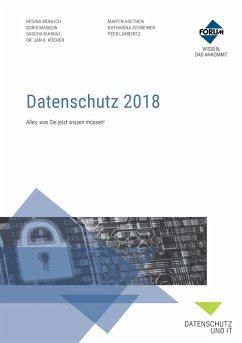 Datenschutz 2018 (eBook, ePUB) - Agethen, Ll. M.; Mühlich, Regina; Schreiner, Katharina; Köcher; Kuhrau, Sascha; Maskow, Boris; Lambertz, Peer