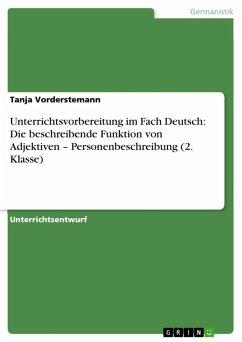 Unterrichtsvorbereitung im Fach Deutsch: Die beschreibende Funktion von Adjektiven - Personenbeschreibung (2. Klasse) (eBook, ePUB)