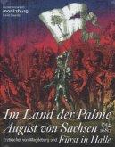 Im Land der Palme. August von Sachsen, Erzbischof von Magdeburg und Fürst in Halle, 1614-1680 (Mängelexemplar)