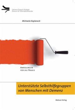 Unterstützte Selbsthilfegruppen von Menschen mit Demenz (Mängelexemplar) - Kaplaneck, Michaela