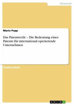Das Patentrecht - Die Bedeutung eines Patents für international operierende Unternehmen (eBook, ePUB)