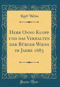 Herr Onno Klopp und das Verhalten der Bürger Wiens im Jahre 1683 (Classic Reprint)