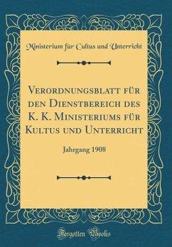 Verordnungsblatt für den Dienstbereich des K. K. Ministeriums für Kultus und Unterricht
