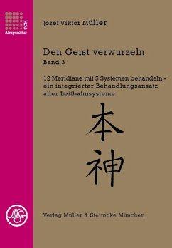 Den Geist verwurzeln Bd.3 - Müller, Josef Viktor