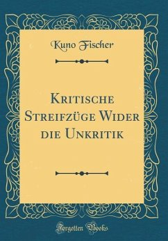 Kritische Streifzüge Wider die Unkritik (Classic Reprint)