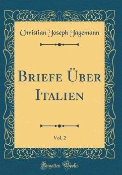 Briefe Über Italien, Vol. 2 (Classic Reprint)