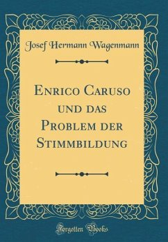 Enrico Caruso und das Problem der Stimmbildung (Classic Reprint)