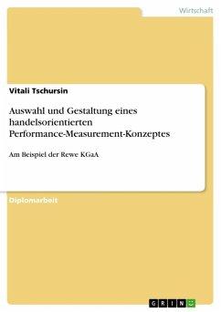 Auswahl und Gestaltung eines handelsorientierten Performance-Measurement-Konzeptes am Beispiel der Rewe KGaA (eBook, ePUB) - Tschursin, Vitali
