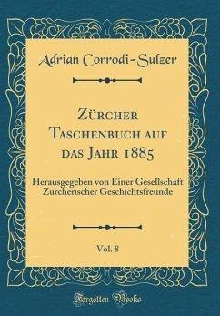 Zürcher Taschenbuch auf das Jahr 1885, Vol. 8