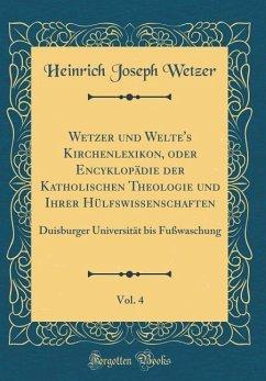 Wetzer und Welte's Kirchenlexikon, oder Encyklopädie der Katholischen Theologie und Ihrer Hülfswissenschaften, Vol. 4