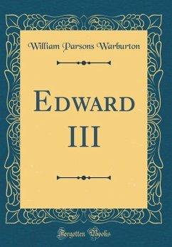 Edward III (Classic Reprint)