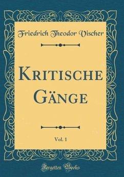 Kritische Gänge, Vol. 1 (Classic Reprint)