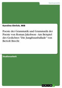 """Poesie der Grammatik und Grammatik der Poesie von Roman Jakobson - Am Beispiel des Gedichtes """"Die Jungfraunballade"""" von Bertolt Brecht (eBook, ePUB)"""