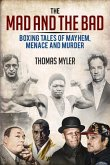 The Mad and the Bad: Boxing Tales of Murder, Madness and Mayhem