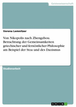 Von Nikopolis nach Zhengzhou. Betrachtung der Gemeinsamkeiten griechischer und fernöstlicher Philosophie am Beispiel der Stoa und des Daoismus