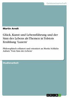 Glück, Kunst und Lebensführung und der Sinn des Lebens als Themen in Tolstois Erzählung 'Luzern' (eBook, ePUB)