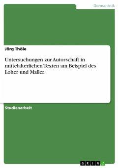 Untersuchungen zur Autorschaft in mittelalterlichen Texten am Beispiel des Loher und Maller (eBook, ePUB)