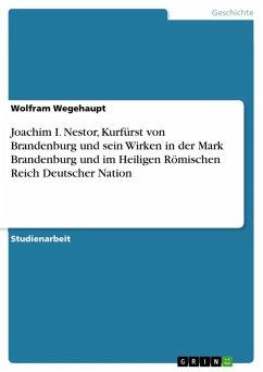 Joachim I. Nestor, Kurfürst von Brandenburg und sein Wirken in der Mark Brandenburg und im Heiligen Römischen Reich Deutscher Nation (eBook, ePUB)
