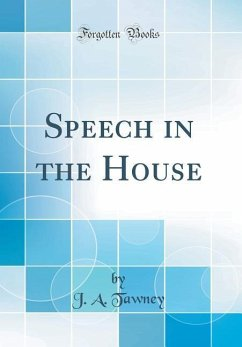 Speech in the House (Classic Reprint)