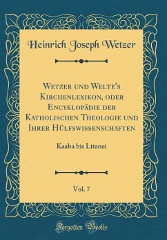 Wetzer und Welte's Kirchenlexikon, oder Encyklopädie der Katholischen Theologie und Ihrer Hülfswissenschaften, Vol. 7