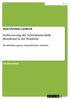 Verbesserung der Schwimmtechnik Brustkraul in der Feinform (eBook, ePUB) - Landrock, Hans-Christian