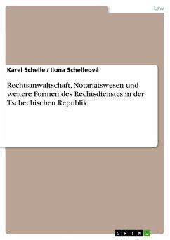 Rechtsanwaltschaft, Notariatswesen und weitere Formen des Rechtsdienstes in der Tschechischen Republik (eBook, ePUB)