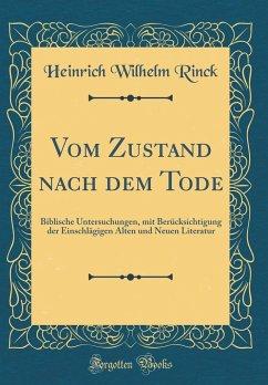 Vom Zustand Nach Dem Tode: Biblische Untersuchungen, Mit Berücksichtigung Der Einschlägigen Alten Und Neuen Literatur (Classic Reprint)