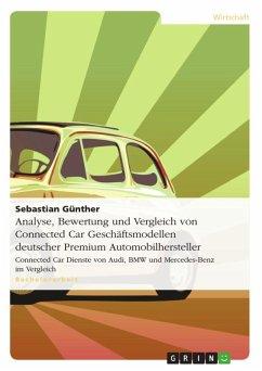 Analyse, Bewertung und Vergleich von Connected Car Geschäftsmodellen deutscher Premium Automobilhersteller (eBook, ePUB) - Günther, Sebastian