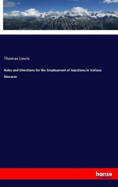 Rules and Directions for the Employment of Injections in Various Diseases