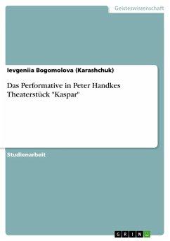 "Das Performative in Peter Handkes Theaterstück ""Kaspar"" (eBook, ePUB)"