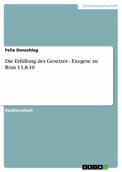 Die Erfüllung des Gesetzes - Exegese zu Röm 13,8-10 (eBook, ePUB)