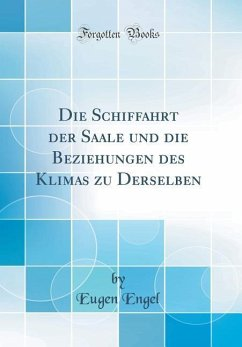 Die Schiffahrt der Saale und die Beziehungen des Klimas zu Derselben (Classic Reprint)