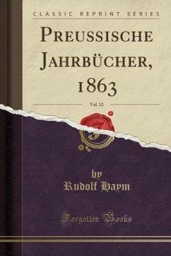 Preußische Jahrbücher, 1863, Vol. 12 (Classic Reprint)