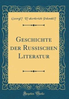 Geschichte der Russischen Literatur (Classic Reprint)