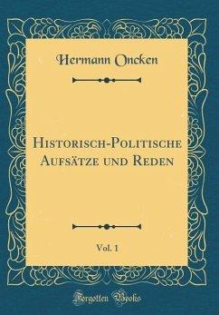 Historisch-Politische Aufsätze und Reden, Vol. 1 (Classic Reprint)