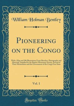 Pioneering on the Congo, Vol. 1: With a Map and 206 Illustrations from Sketches, Photographs and Materials, Supplied by the Baptist Missionary Society