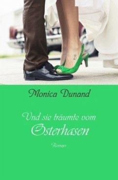 Und sie träumte vom Osterhasen - Dunand, Monica